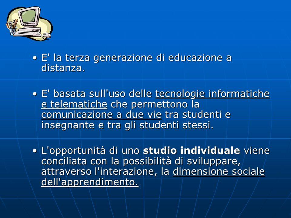 E' la terza generazione di educazione a distanza.E' la terza generazione di educazione a distanza. E' basata sull'uso delle tecnologie informatiche e