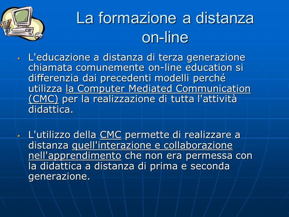 La formazione a distanza on-line L'educazione a distanza di terza generazione chiamata comunemente on-line education si differenzia dai precedenti mod