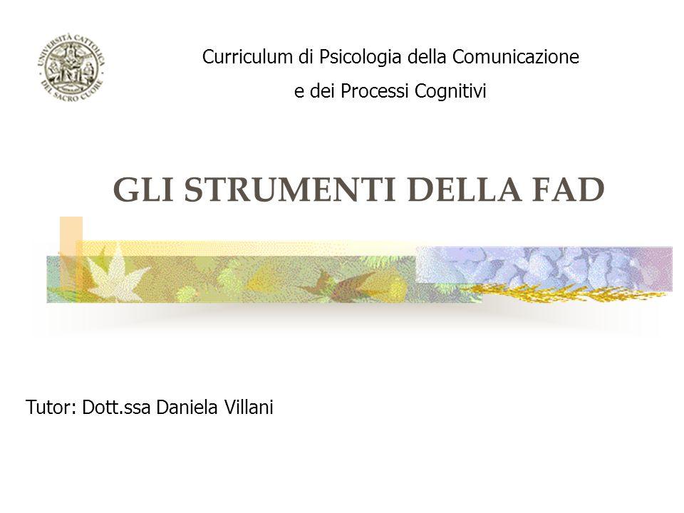 GLI STRUMENTI DELLA FAD Curriculum di Psicologia della Comunicazione e dei Processi Cognitivi Tutor: Dott.ssa Daniela Villani