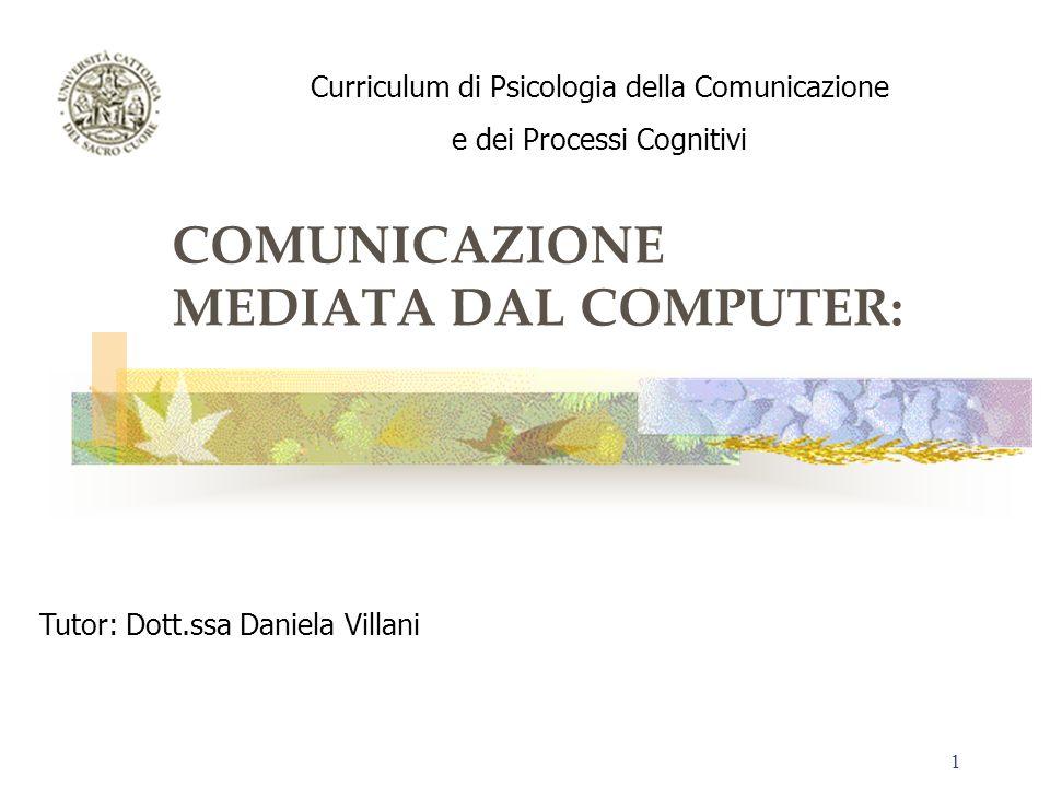1 COMUNICAZIONE MEDIATA DAL COMPUTER: Curriculum di Psicologia della Comunicazione e dei Processi Cognitivi Tutor: Dott.ssa Daniela Villani