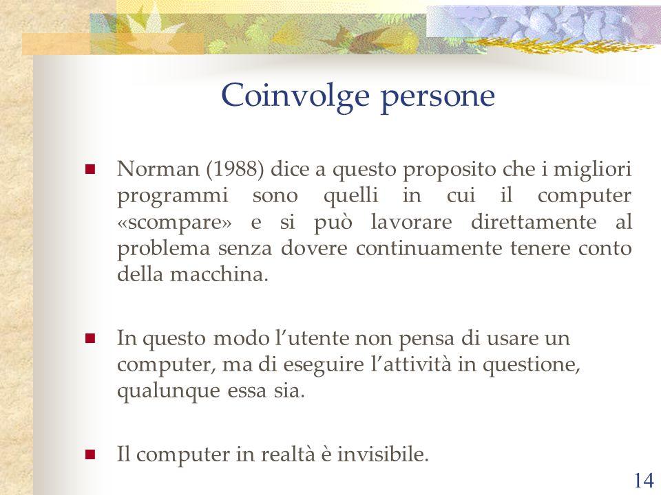 14 Norman (1988) dice a questo proposito che i migliori programmi sono quelli in cui il computer «scompare» e si può lavorare direttamente al problema senza dovere continuamente tenere conto della macchina.