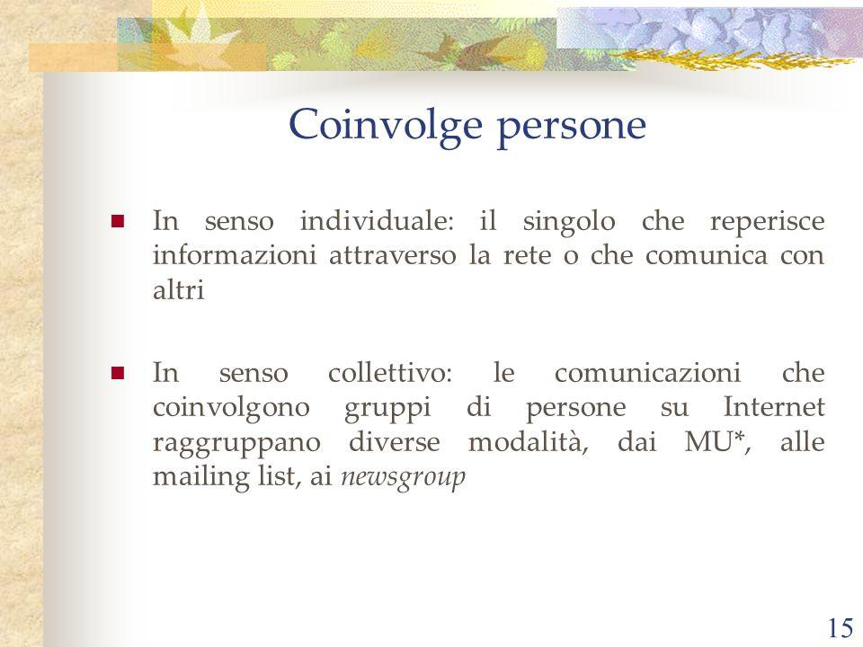 15 In senso individuale: il singolo che reperisce informazioni attraverso la rete o che comunica con altri In senso collettivo: le comunicazioni che c