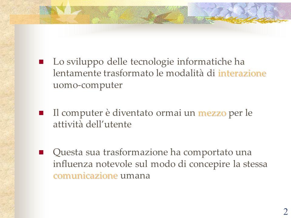 2 interazione Lo sviluppo delle tecnologie informatiche ha lentamente trasformato le modalità di interazione uomo-computer mezzo Il computer è diventa