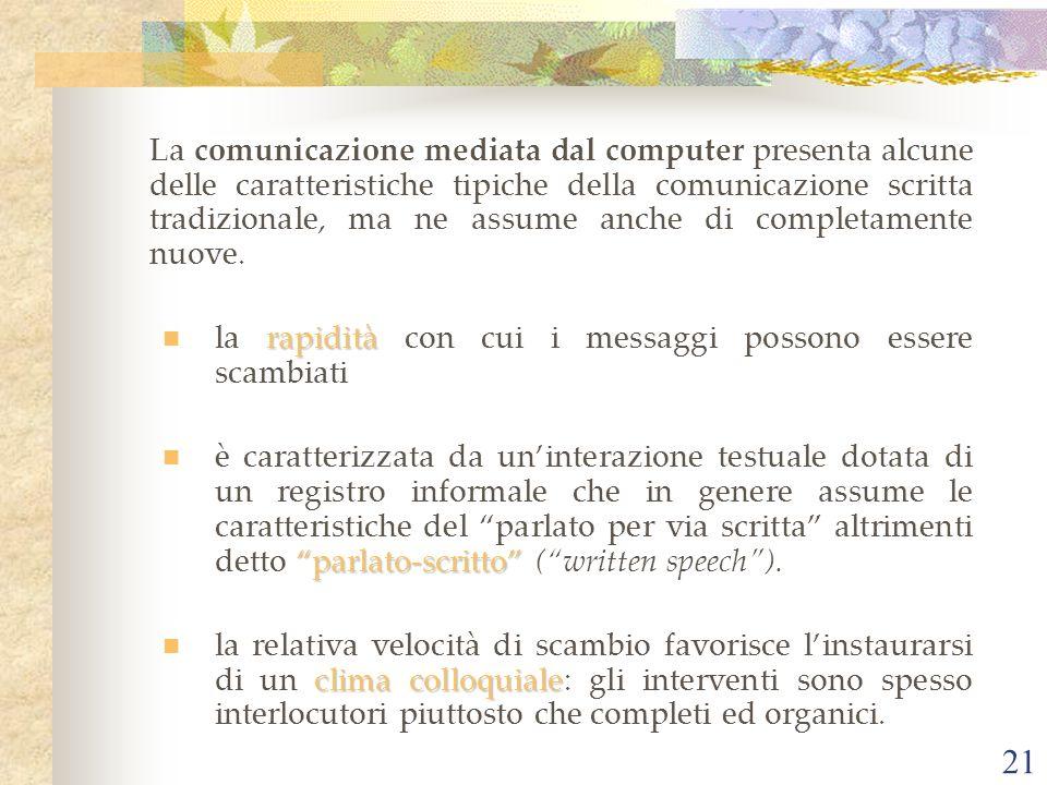 21 La comunicazione mediata dal computer presenta alcune delle caratteristiche tipiche della comunicazione scritta tradizionale, ma ne assume anche di completamente nuove.
