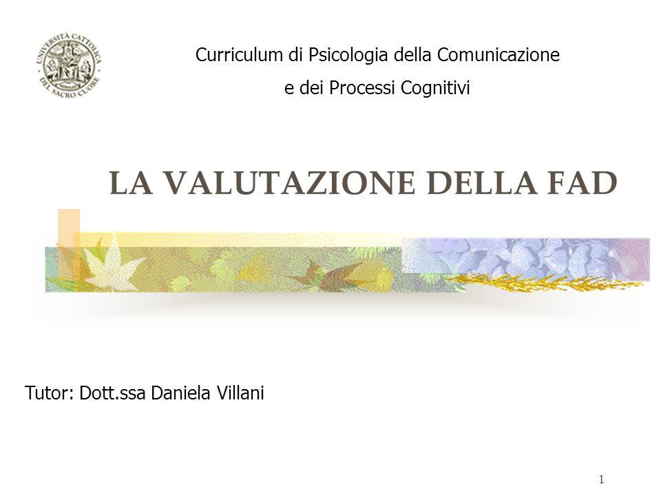 1 LA VALUTAZIONE DELLA FAD Curriculum di Psicologia della Comunicazione e dei Processi Cognitivi Tutor: Dott.ssa Daniela Villani