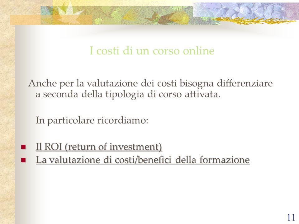 11 I costi di un corso online Anche per la valutazione dei costi bisogna differenziare a seconda della tipologia di corso attivata. In particolare ric