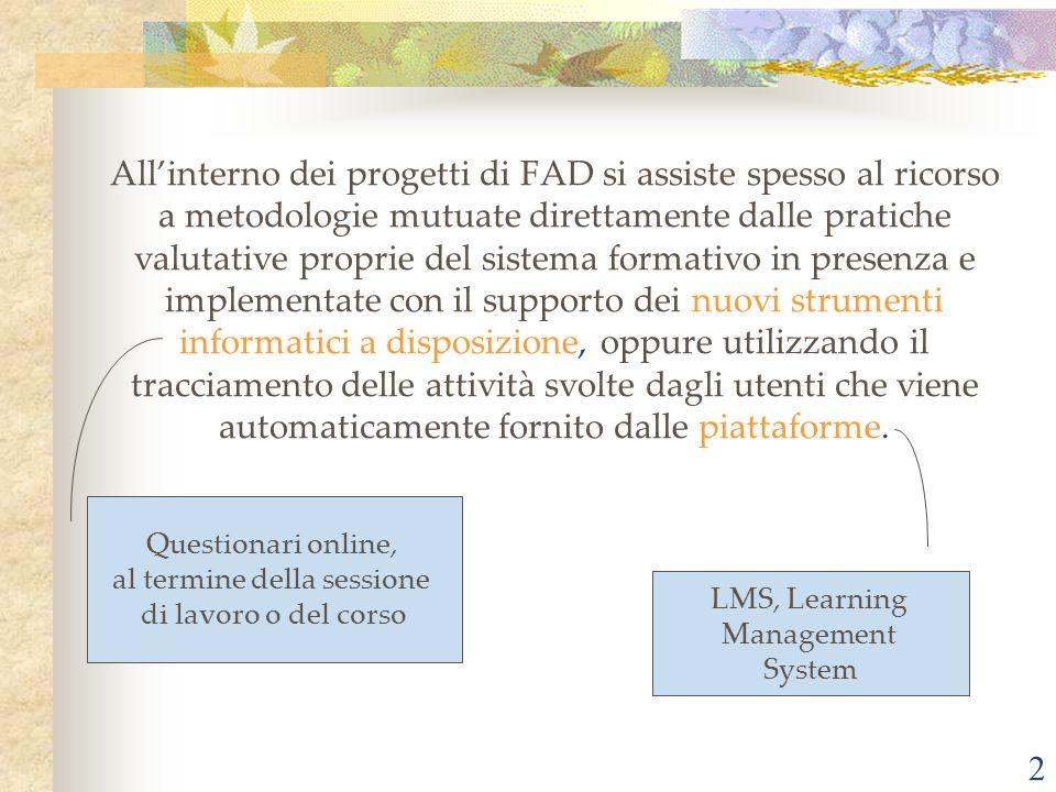 2 Allinterno dei progetti di FAD si assiste spesso al ricorso a metodologie mutuate direttamente dalle pratiche valutative proprie del sistema formati