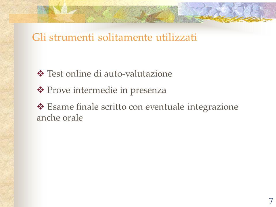 7 Gli strumenti solitamente utilizzati Test online di auto-valutazione Prove intermedie in presenza Esame finale scritto con eventuale integrazione an