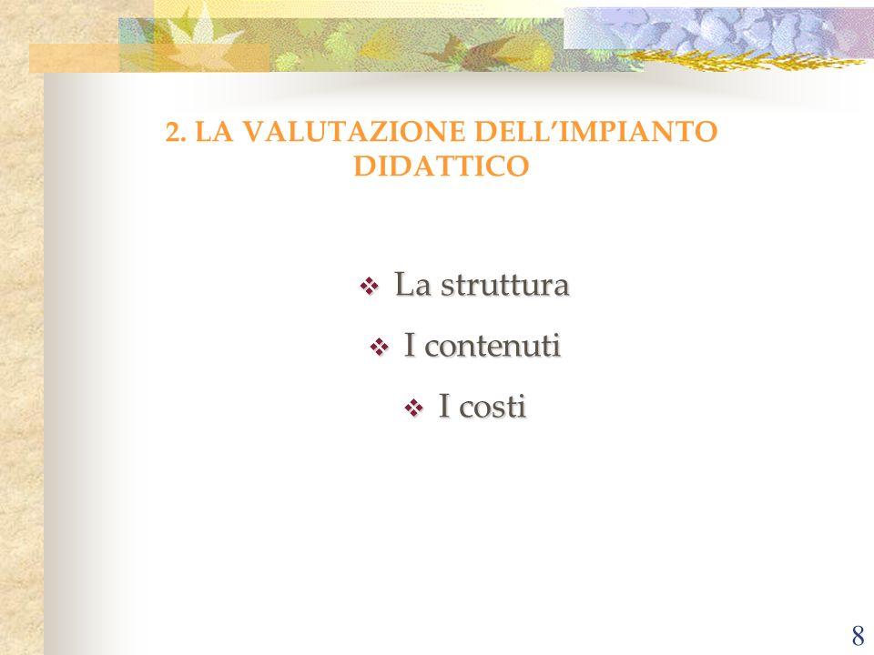 8 2. LA VALUTAZIONE DELLIMPIANTO DIDATTICO La struttura La struttura I contenuti I contenuti I costi I costi