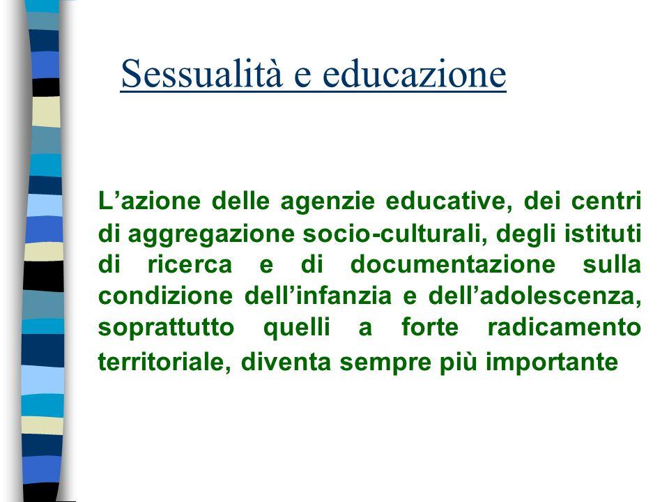 Sessualità e educazione Lazione delle agenzie educative, dei centri di aggregazione socio-culturali, degli istituti di ricerca e di documentazione sul
