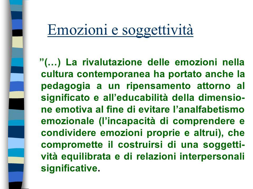 Emozioni e soggettività (…) La rivalutazione delle emozioni nella cultura contemporanea ha portato anche la pedagogia a un ripensamento attorno al sig