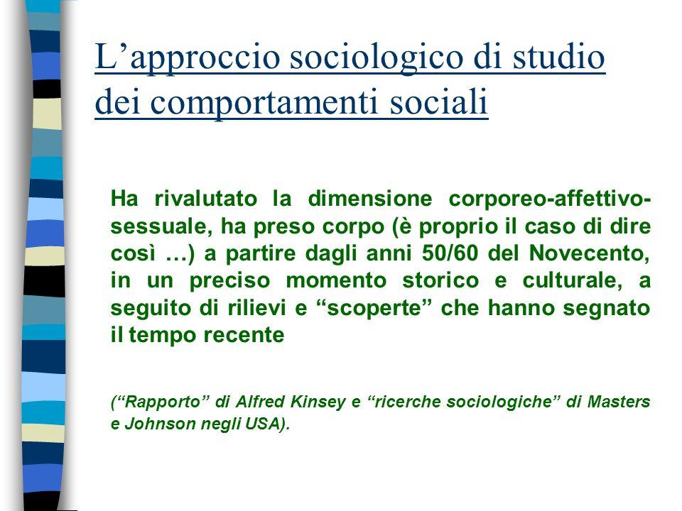 Lapproccio sociologico di studio dei comportamenti sociali Ha rivalutato la dimensione corporeo-affettivo- sessuale, ha preso corpo (è proprio il caso