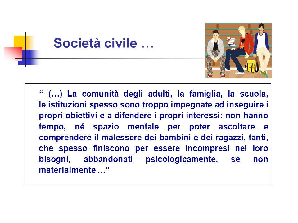 Società civile … (…) La comunità degli adulti, la famiglia, la scuola, le istituzioni spesso sono troppo impegnate ad inseguire i propri obiettivi e a