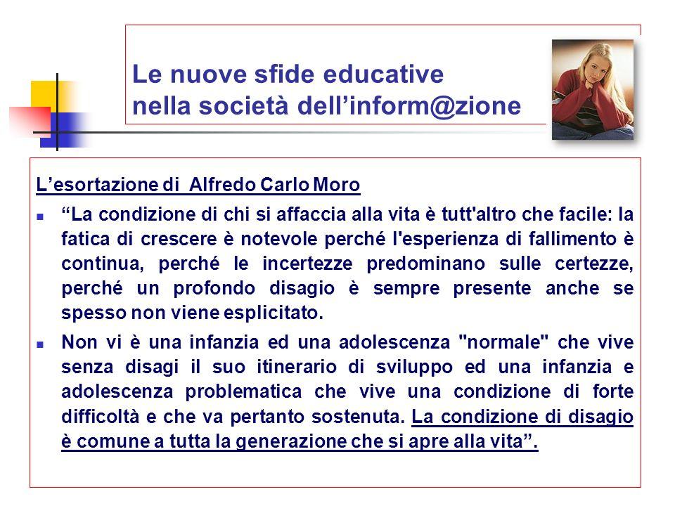Le nuove sfide educative nella società dellinform@zione Lesortazione di Alfredo Carlo Moro La condizione di chi si affaccia alla vita è tutt'altro che
