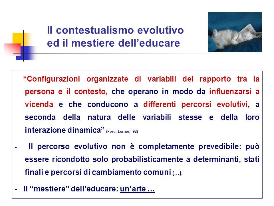 Il contestualismo evolutivo ed il mestiere delleducare Configurazioni organizzate di variabili del rapporto tra la persona e il contesto, che operano