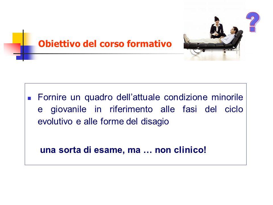 Obiettivo del corso formativo Fornire un quadro dellattuale condizione minorile e giovanile in riferimento alle fasi del ciclo evolutivo e alle forme