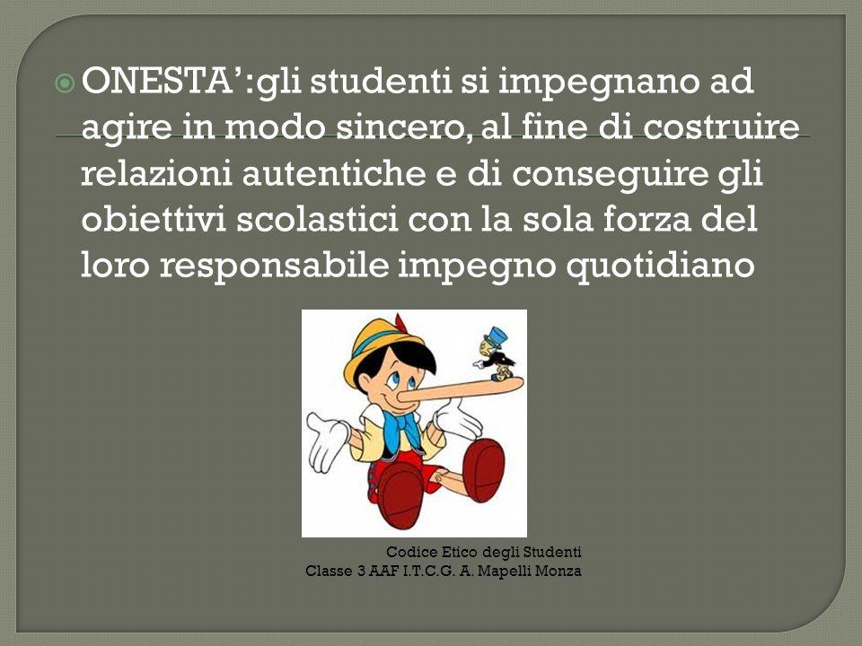 ONESTA:gli studenti si impegnano ad agire in modo sincero, al fine di costruire relazioni autentiche e di conseguire gli obiettivi scolastici con la s