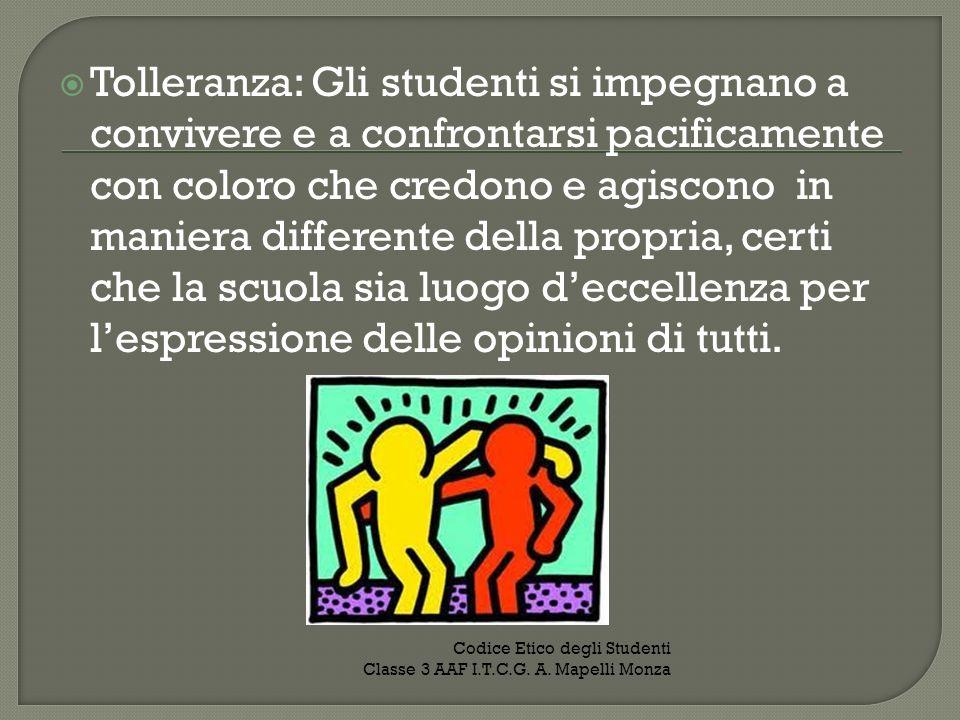 Tolleranza: Gli studenti si impegnano a convivere e a confrontarsi pacificamente con coloro che credono e agiscono in maniera differente della propria