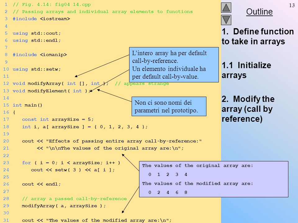 Outline 13 1. Define function to take in arrays 1.1 Initialize arrays 2. Modify the array (call by reference) 1// Fig. 4.14: fig04_14.cpp 2// Passing