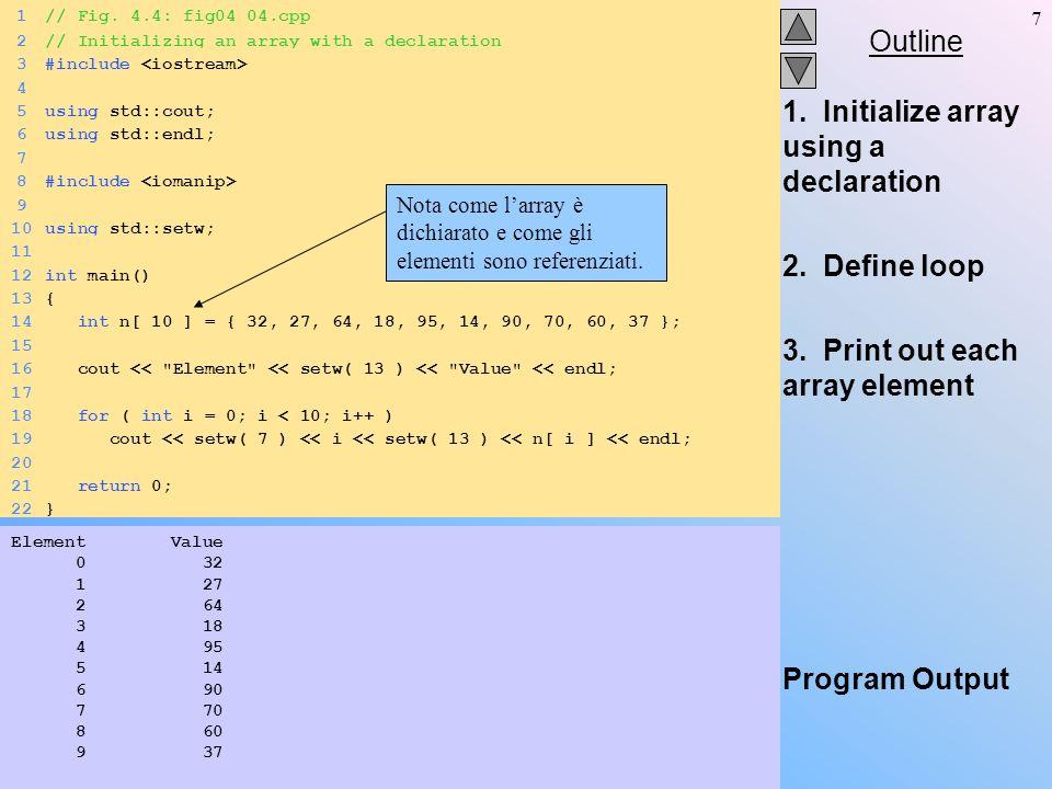 28 Array con più indici Indici multipli – tavole con righe, colonne –Come matrici: specifica riga, poi colonna.