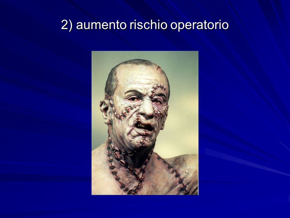 2) aumento rischio operatorio