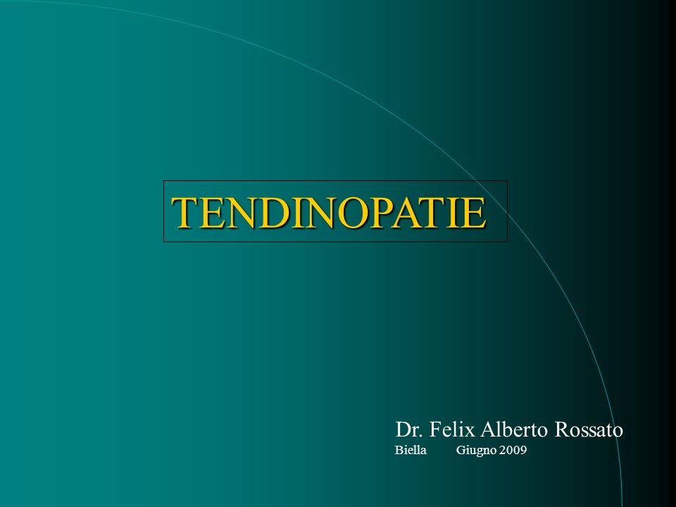 TENDINOPATIE Dr. Felix Alberto Rossato Biella Giugno 2009