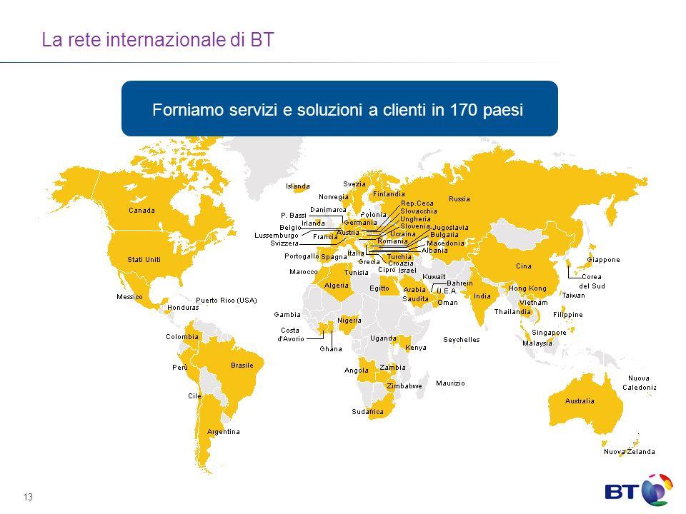 13 La rete internazionale di BT Forniamo servizi e soluzioni a clienti in 170 paesi