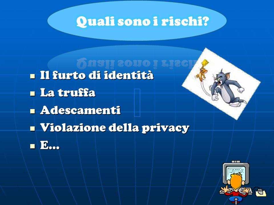 Il furto di identità La truffa Adescamenti Violazione della privacy E…