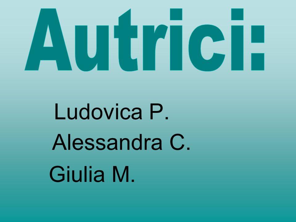 Ludovica P. Alessandra C. Giulia M.