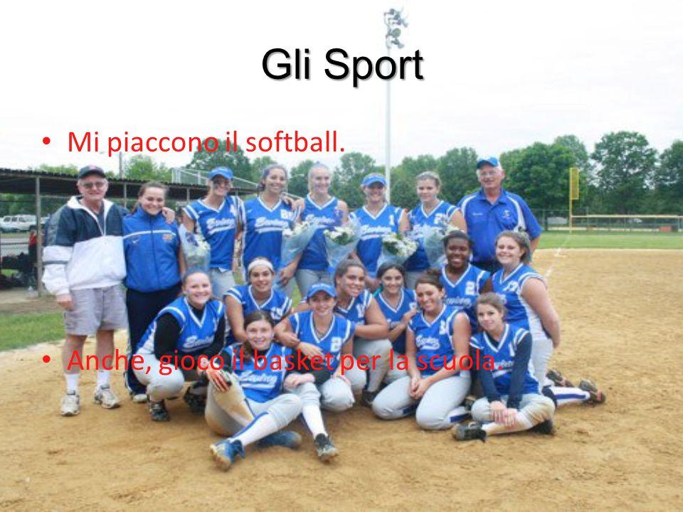 Gli Sport Mi piaccono il softball. Anche, gioco il basket per la scuola.