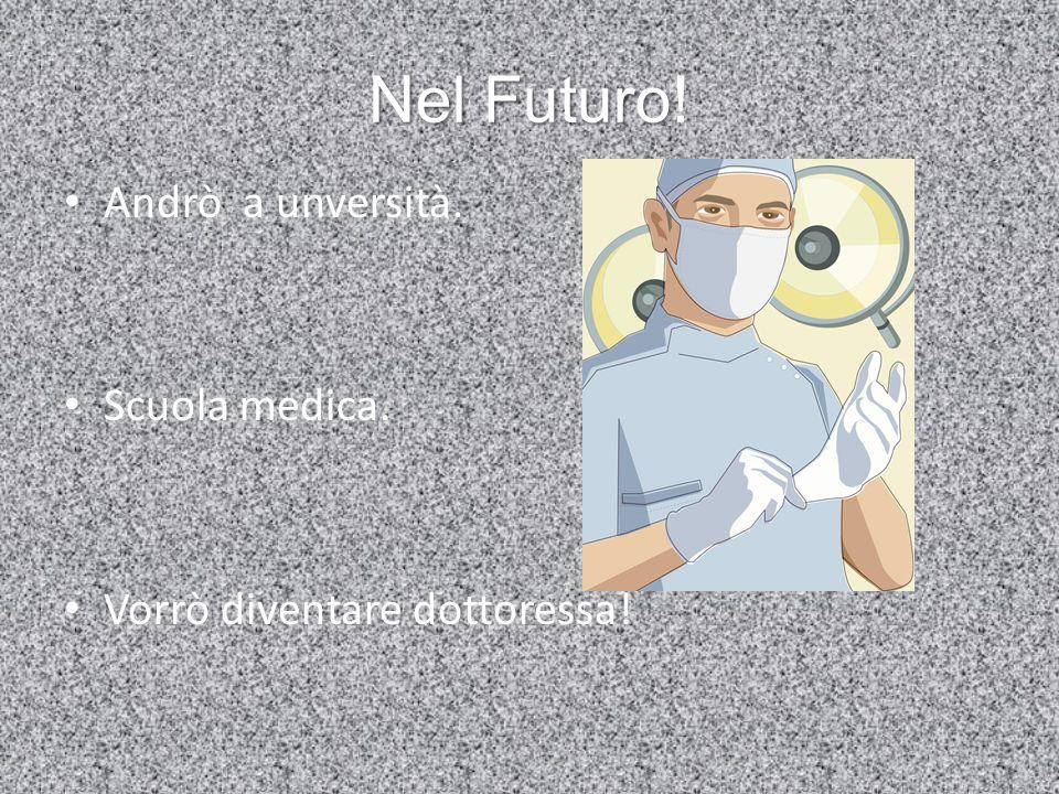 Nel Futuro Nel Futuro! Andrò a unversità. Scuola medica. Vorrò diventare dottoressa!