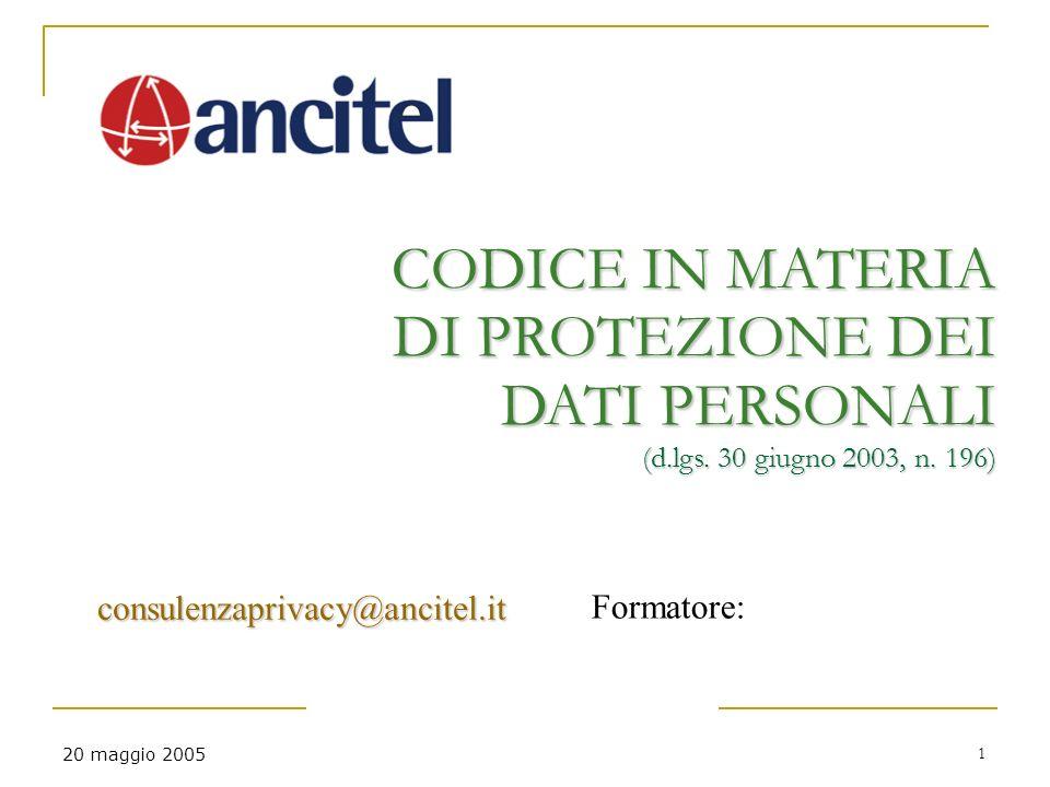 20 maggio 2005 1 CODICE IN MATERIA DI PROTEZIONE DEI DATI PERSONALI (d.lgs.