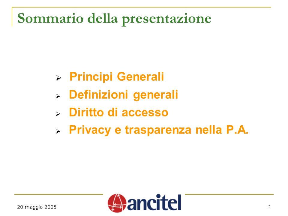 20 maggio 2005 2 Sommario della presentazione Principi Generali Definizioni generali Diritto di accesso Privacy e trasparenza nella P.A.