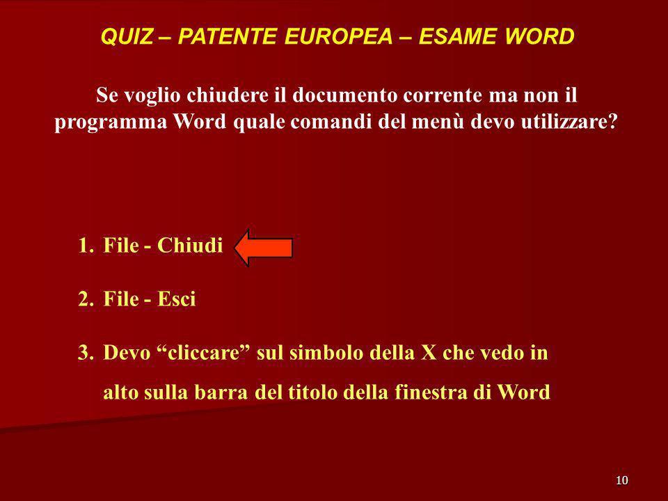 10 QUIZ – PATENTE EUROPEA – ESAME WORD Se voglio chiudere il documento corrente ma non il programma Word quale comandi del menù devo utilizzare? 1.Fil