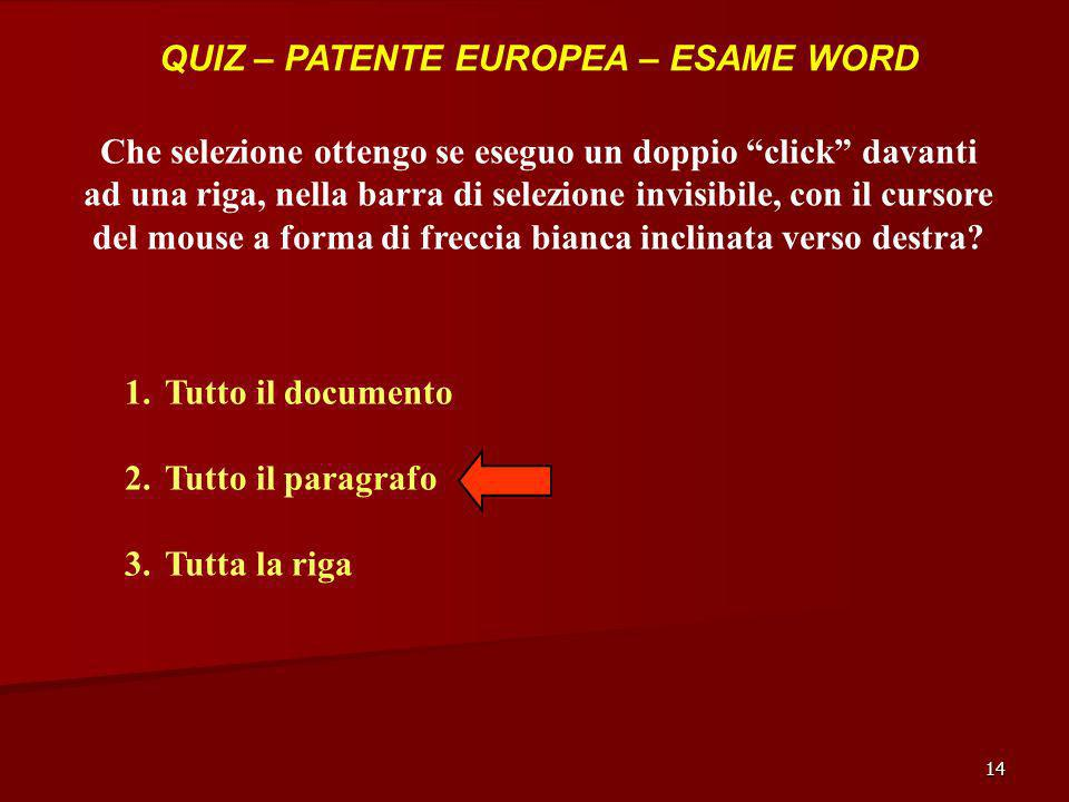 14 QUIZ – PATENTE EUROPEA – ESAME WORD Che selezione ottengo se eseguo un doppio click davanti ad una riga, nella barra di selezione invisibile, con i