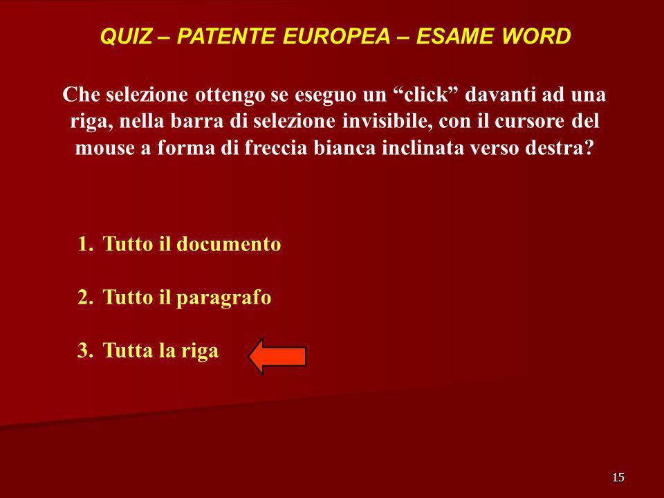 15 QUIZ – PATENTE EUROPEA – ESAME WORD Che selezione ottengo se eseguo un click davanti ad una riga, nella barra di selezione invisibile, con il curso