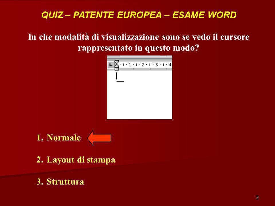 3 QUIZ – PATENTE EUROPEA – ESAME WORD In che modalità di visualizzazione sono se vedo il cursore rappresentato in questo modo? 1.Normale 2.Layout di s