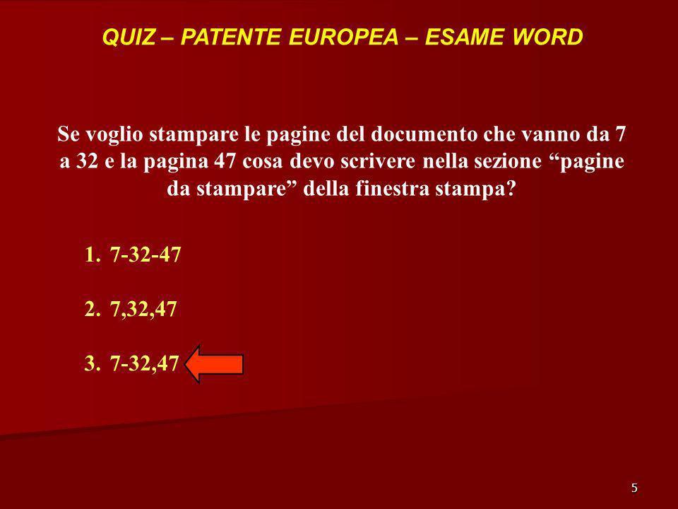 5 QUIZ – PATENTE EUROPEA – ESAME WORD Se voglio stampare le pagine del documento che vanno da 7 a 32 e la pagina 47 cosa devo scrivere nella sezione p
