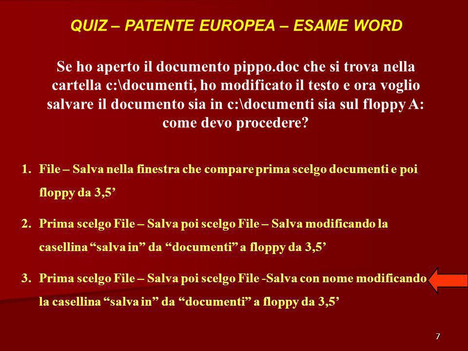 7 QUIZ – PATENTE EUROPEA – ESAME WORD Se ho aperto il documento pippo.doc che si trova nella cartella c:\documenti, ho modificato il testo e ora vogli