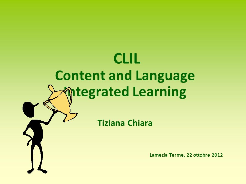 CLIL Content and Language Integrated Learning Tiziana Chiara Lamezia Terme, 22 ottobre 2012