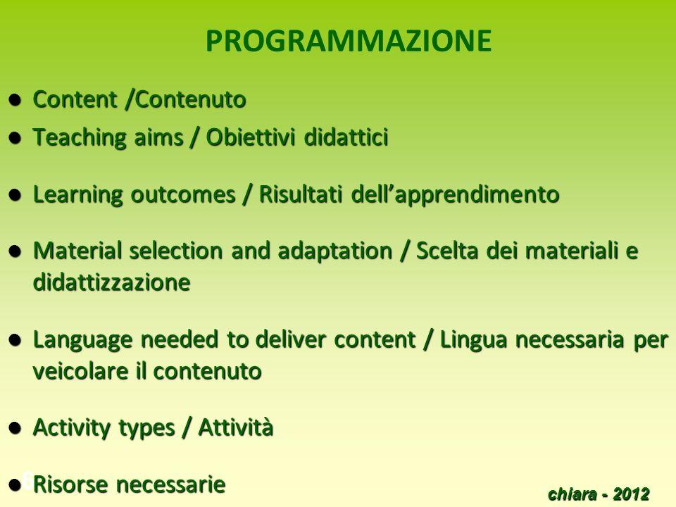 chiara - 2012 6 PROGRAMMAZIONE Content /Contenuto Content /Contenuto Teaching aims / Obiettivi didattici Teaching aims / Obiettivi didattici Learning
