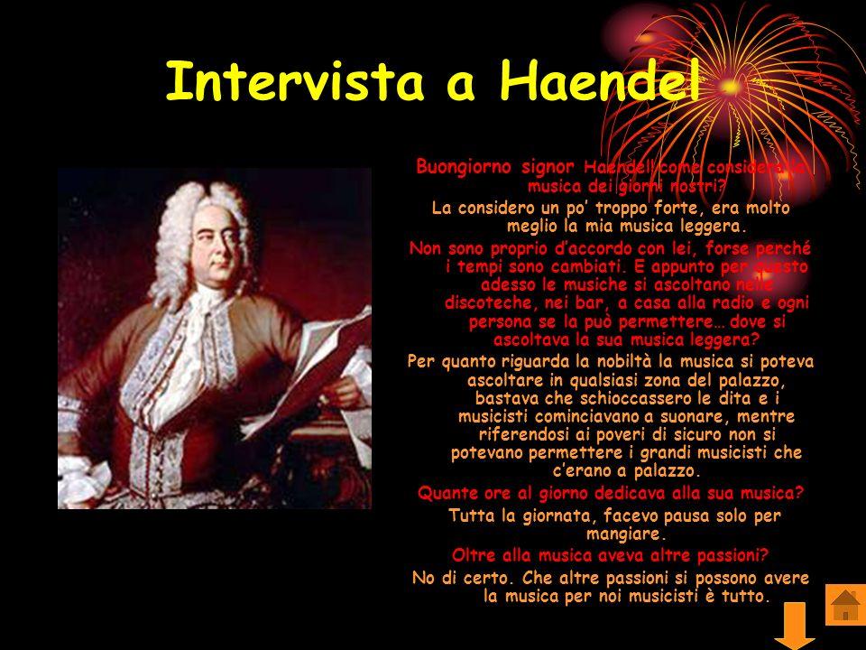 Cosa dicono di lui Oltre che con l opera, che Handel praticò per quasi quarant anni, egli si distinse negli anni della maturità, per un genere di sua invenzione: l oratorio in lingua inglese.