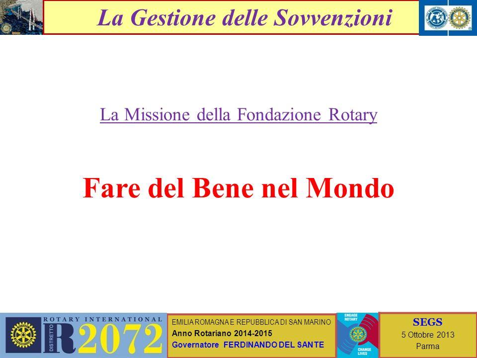 EMILIA ROMAGNA E REPUBBLICA DI SAN MARINO Anno Rotariano 2014-2015 Governatore FERDINANDO DEL SANTE SEGS 5 Ottobre 2013 Parma La Gestione delle Sovvenzioni