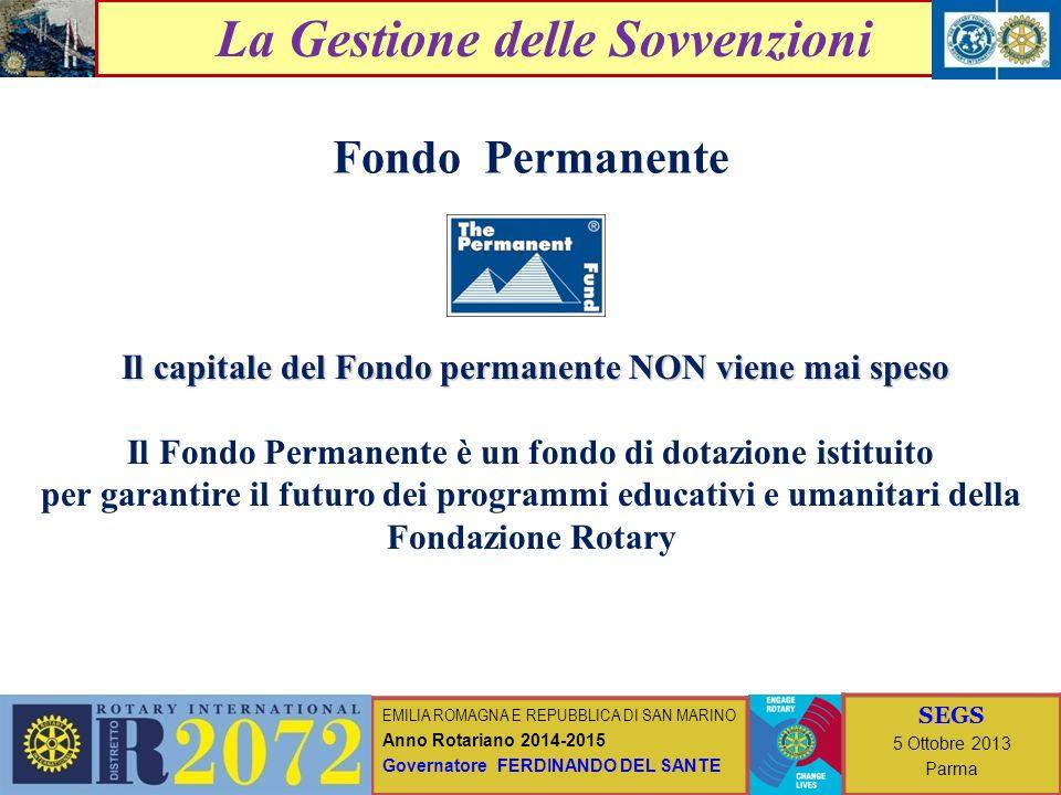 EMILIA ROMAGNA E REPUBBLICA DI SAN MARINO Anno Rotariano 2014-2015 Governatore FERDINANDO DEL SANTE SEGS 5 Ottobre 2013 Parma La Gestione delle Sovvenzioni Come co-finanziare i progetti.