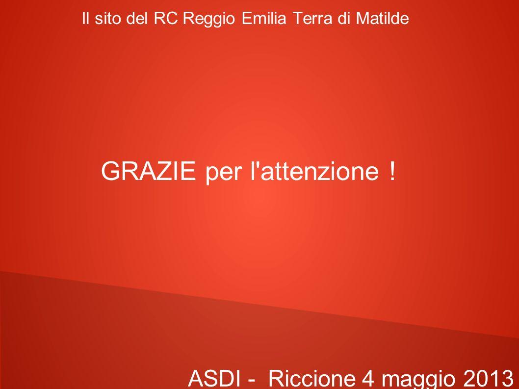 Il sito del RC Reggio Emilia Terra di Matilde ASDI - Riccione 4 maggio 2013 GRAZIE per l attenzione !