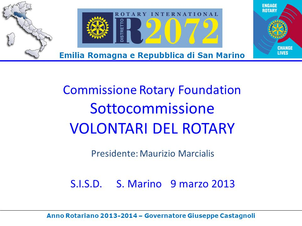 Emilia Romagna e Repubblica di San Marino Anno Rotariano 2013-2014 – Governatore Giuseppe Castagnoli Commissione Rotary Foundation Sottocommissione VOLONTARI DEL ROTARY Presidente: Maurizio Marcialis S.I.S.D.