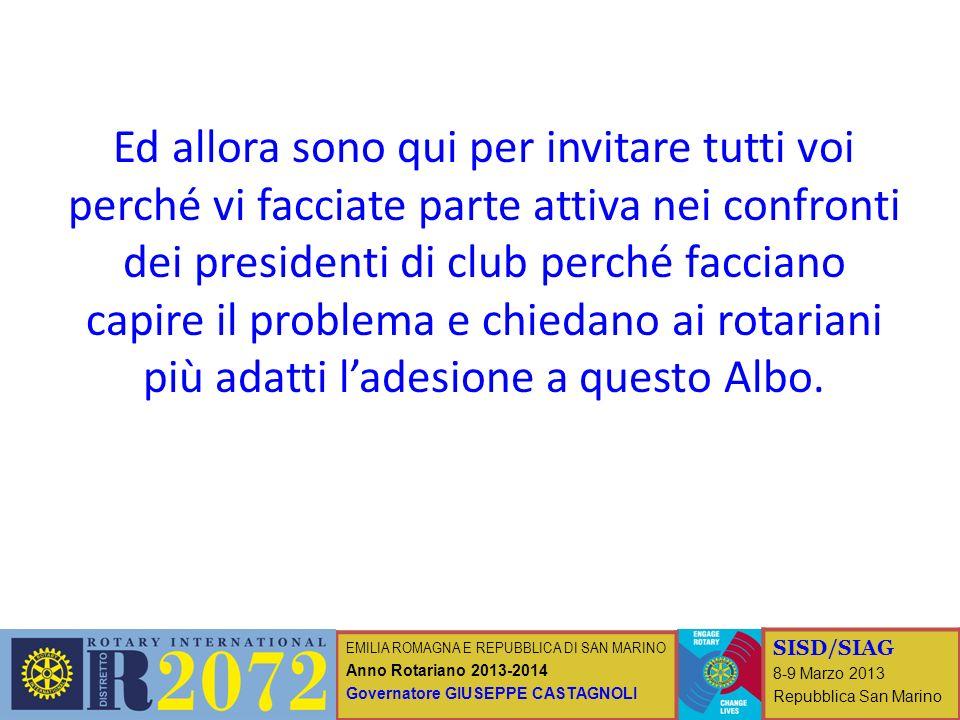 EMILIA ROMAGNA E REPUBBLICA DI SAN MARINO Anno Rotariano 2013-2014 Governatore GIUSEPPE CASTAGNOLI SISD/SIAG 8-9 Marzo 2013 Repubblica San Marino Ed a