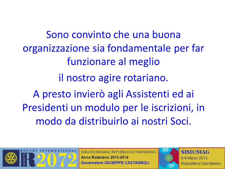 EMILIA ROMAGNA E REPUBBLICA DI SAN MARINO Anno Rotariano 2013-2014 Governatore GIUSEPPE CASTAGNOLI SISD/SIAG 8-9 Marzo 2013 Repubblica San Marino Sono