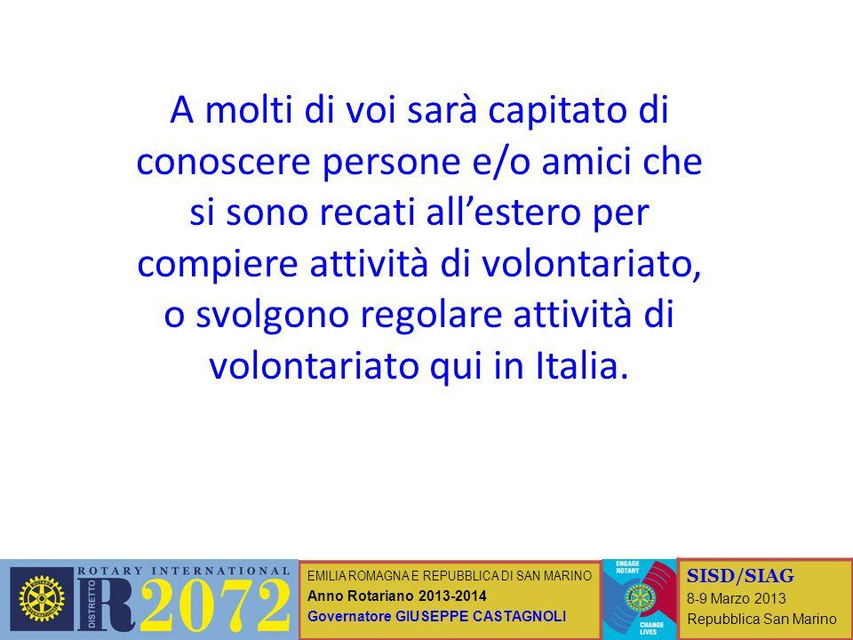 EMILIA ROMAGNA E REPUBBLICA DI SAN MARINO Anno Rotariano 2013-2014 Governatore GIUSEPPE CASTAGNOLI SISD/SIAG 8-9 Marzo 2013 Repubblica San Marino A mo