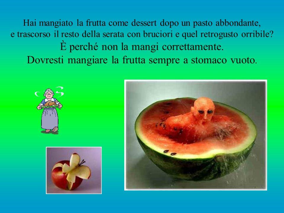 I frutti passano rapidamente attraverso lo stomaco, da lì vanno nell'intestino, dove vengono rilasciati i suoi zuccheri. Ma se c'è carne, patate o ami